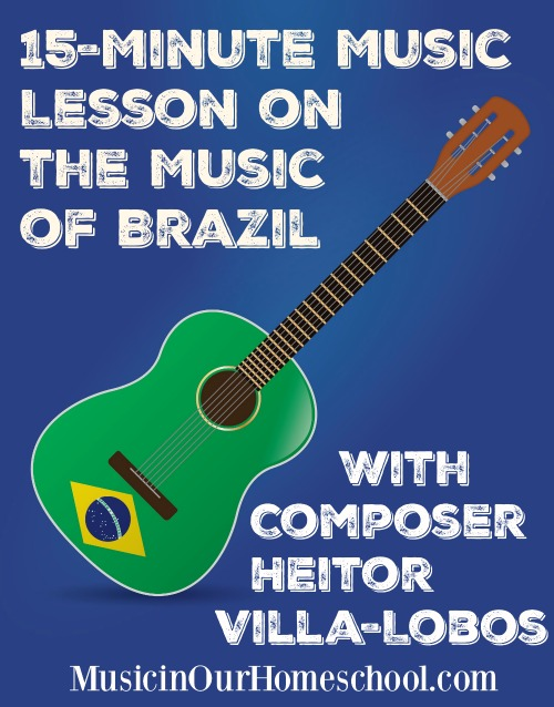 15-Minute Music Lesson on the Music of Brazil with composer Heitor Villa-Lobos. Includes 5 free printables.