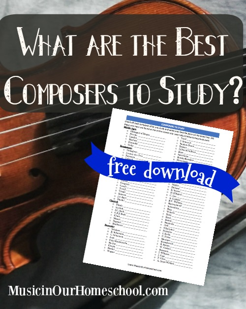What are the Best Composers to Study? Get a free printable download of 86 composers to study. Great for all ages. From Music in Our Homeschool