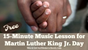 Free 15-Minute Music Lesson for Martin Luther King Day from Music in Our Homeschool, with free printable